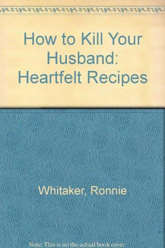 9780864864864: How to Kill Your Husband: Heartfelt Recipes