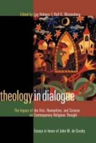 Theology in Dialogue: The Impact of the Arts, Humanities, and Science on Contemporary Religious ...
