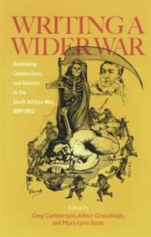 Writing a Wider War : Rethinking Gender, Race, and Identity in South African War, 1899 U 1902: ...