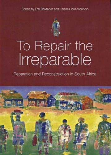 To Repair the Irreparable: Reparation and Reconstruction in South Africa: David Philip