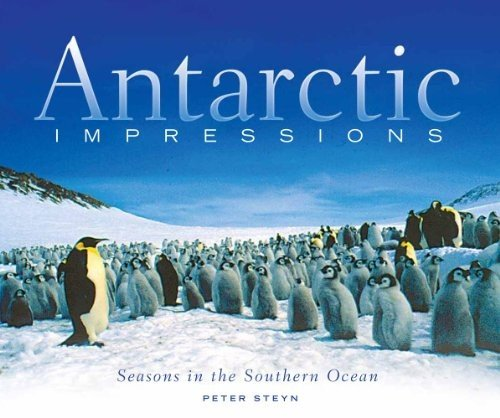 Antarctic Impressions: Seasons in the Southern Ocean: Steyn, Peter