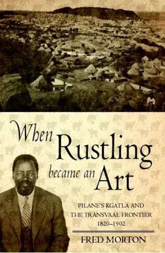 9780864867247: When Rustling Became an Art: Pilane's Kgatla and the Transvaal Frontier 1820 -1902