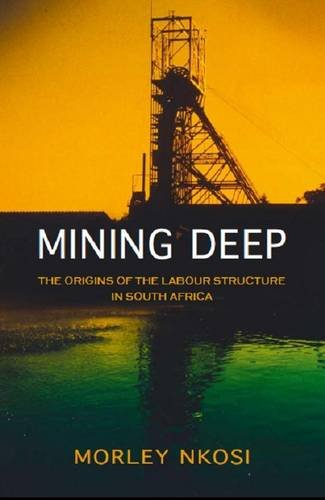 9780864867414: Mining Deep: The Origins of the Labour Structure in South Africa