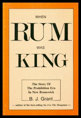 9780864920461: When Rum was King: The Story of the Prohibition Era in New Brunswick