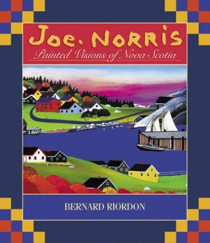 Joe Norris: Painted Visions of Nova Scotia: Riordan, Bernard