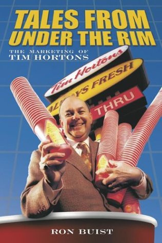 Tales from Under the Rim: The Marketing of Tim Hortons: Ron Buist
