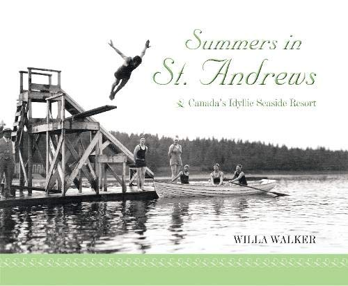 Summers in St. Andrews: Canada's Idyllic Seaside: Walker, Willa