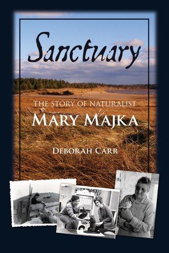 Sanctuary: The Story of Naturalist Mary Majka: Deborah Carr