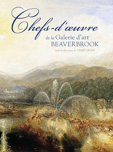 Chefs-d'oeuvre de la Galerie d'art Beaverbrook (French Edition) (0864926650) by Terry Graff