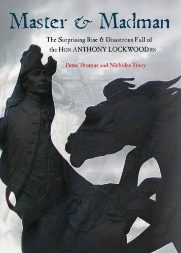 Master and Madman : The Spectacular Rise and Disastrous Fall of the Honourable Anthony Lockwood, RN...