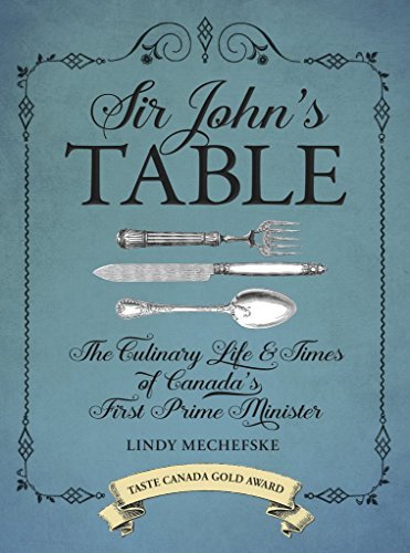 9780864928818: Sir John's Table: The Culinary Life and Times of Canada's First Prime Minister