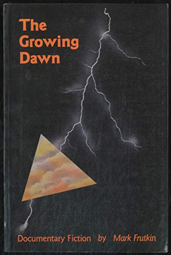 The growing dawn: Documentary fiction: Mark Frutkin