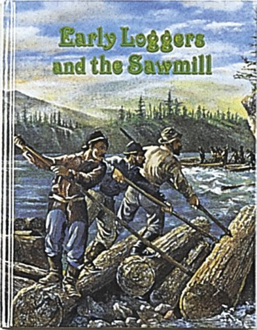 9780865050051: Early Loggers and the Sawmill (Early Settler Life Series)