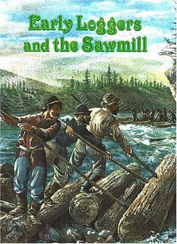 9780865050068: Early Loggers and the Sawmill (The Early Settler Life Series)