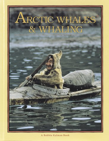 Arctic Whales and Whaling (Arctic World): Bobbie Kalman, Ken