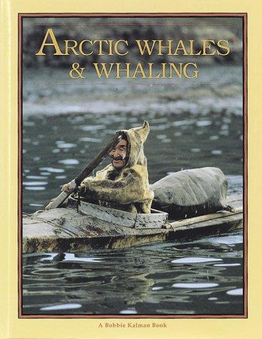 Arctic Whales and Whaling (Arctic World): Bobbie Kalman