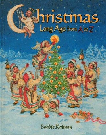 Christmas Long Ago from A to Z: Bobbie Kalman