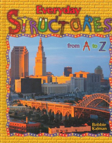 Everyday Structures from A to Z (Alphabasics): Bobbie Kalman