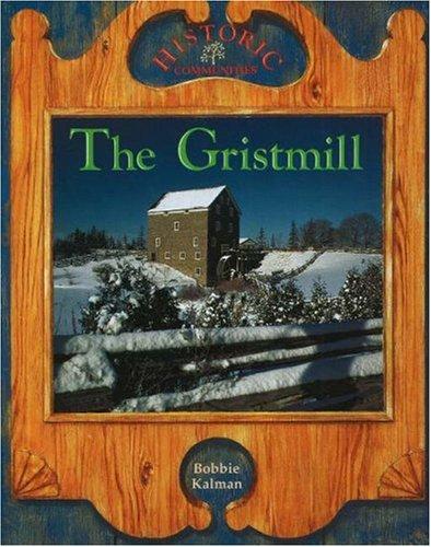 The Gristmill (Historic Communities): Bobbie Kalman