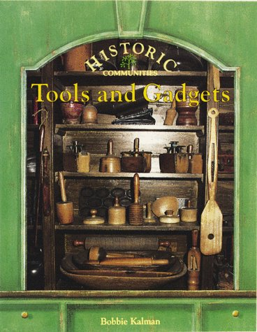 Tools and Gadgets (Historic Communities (Paperback)): Bobbie Kalman