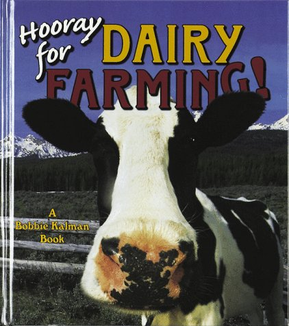 Hooray for Dairy Farming! (Hooray for Farming!): Bobbie Kalman