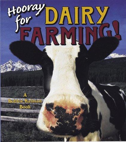 Hooray for Dairy Farming!: Bobbie Kalman