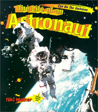9780865056930: The Life of an Astronaut (Eye on the Universe)