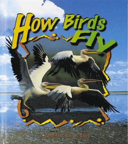 How Birds Fly (Birds Up Close) (0865057540) by Bobbie Kalman