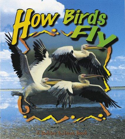 9780865057685: How Birds Fly (Birds Up Close)
