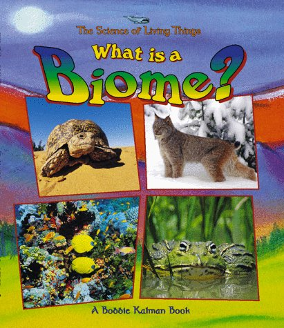 What Is a Biome? (Science of Living Things): Bobbie Kalman; Jacqueline Langille