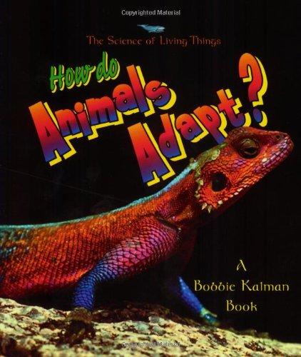 How do Animals Adapt? (The Science of Living Things): Bobbie Kalman; Niki Walker