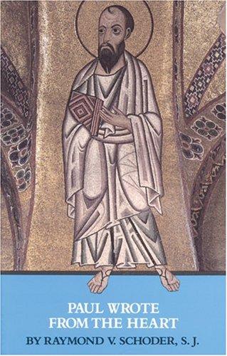 Paul Wrote From The Heart, Phillipians/Galatians: Raymond V. Schoder, S.J.