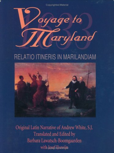 Voyage to Maryland (1633): Relatio Itineris in Marilandiam (1633 = Relatio Itineris in Marilandiam) (English, Latin and Latin Edition) (0865162808) by Andrew White; Josef Ijsewijn