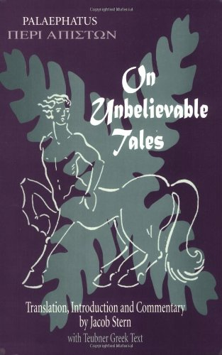 Peri Apistoon. On Unbelievable Tales. Translation, Introduction and Commentary by J. Stern. With ...