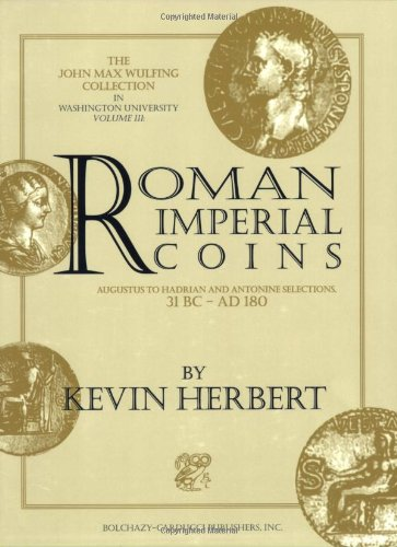9780865163324: Roman Imperial Coins: Augustus to Hadrian and Antonine: Selections, 31 BC - AD 180 (John Max Wulfing Collection in Washington University, Vol 3)