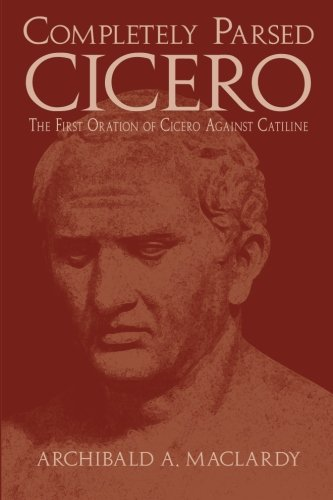 9780865165908: Completely Parsed Cicero: The First Oration Of Cicero Against Catiline