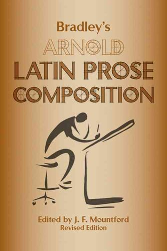 BRADLEY'S ARNOLD LATIN PROSE COMPOSITION. Edited and Revised with an Appendix on Continuous ...