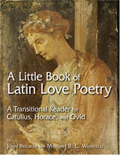 9780865166011: A Little Book of Latin Love Poetry: A Transitional Reader for Catullus, Horace, And Ovid (English and Latin Edition)