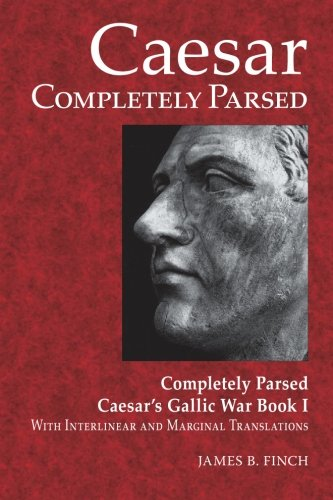 9780865166325: Caesar Completely Parsed: Completely Parsed Caesar's Gallic War Book I With Interlinear and Marginal Translations (Latin Edition)