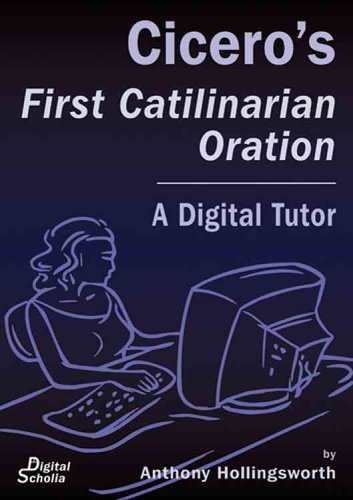 First Catilinarian Oration. A Digital Tutor by Anthony Hollingsworth.: CICERO,