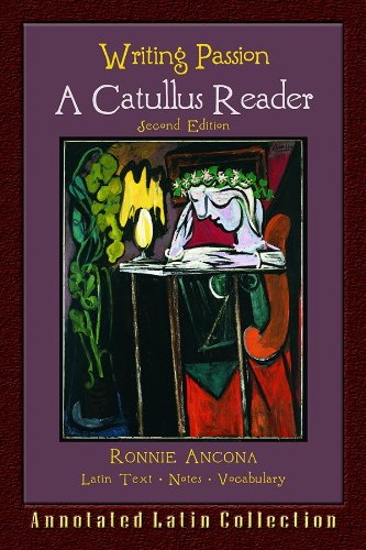 9780865167865: Writing Passion: A Catullus Reader (Annotated Collection) (English and Latin Edition)