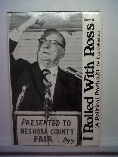 I ROLLED WITH ROSS; A POLITICAL PORTRAIT. [Governor Ross Barnett and Mississippi campaign politics.]