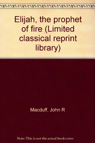 9780865241480: Elijah, the prophet of fire (Limited classical reprint library)