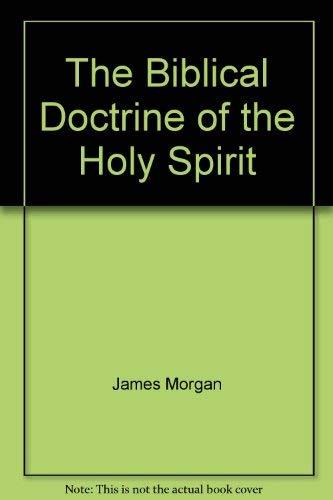 Biblical Doctrine of the Holy Spirit: Morgan, James