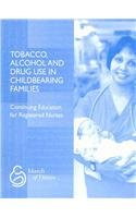 Tobacco, Alcohol and Drug Use in Childbearing Families (March of Dimes Nursing Module): Kearney, ...