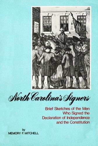 North Caroliner's Signers: Brief Sketches of the Men Who Signed the Declaration of Independence a...