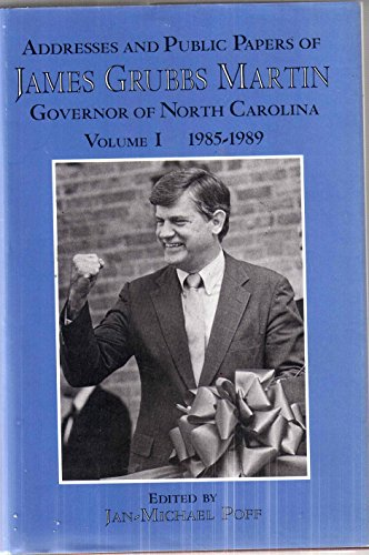 Addresses and Public Papers of James Grubbs Martin, Governor of North Carolina: 1985-1989: James G ...