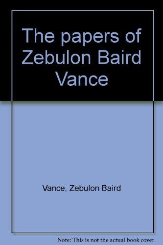 The Papers of Zebulon Baird Vance: Volume I, 1843-1862: Johnston, Frontis & Mobley, Joe A., Editors