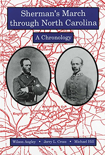 Sherman's March Through North Carolina: A Chronology: Angley, Wilson, Jerry L. Cross, and ...