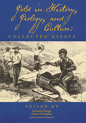 Gold in History, Geology, and Culture: Collected: Richard F. Knapp